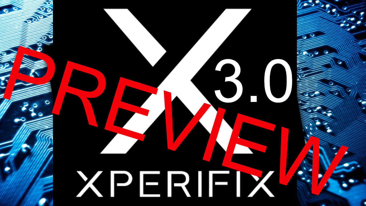 XperiFIX 3.0 – Feature preview